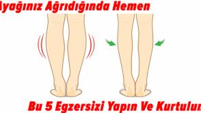 Ayağınız Ağrıdığında Hemen Bu 5 Egzersizi Yapın Ve Kurtulun