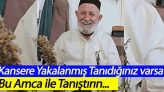 Manisalı Amca Kanser Otu ile 20 Günde Kanseri Yendi